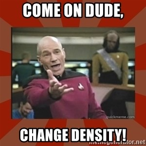 Annoyed Picard - come on dude, change density!