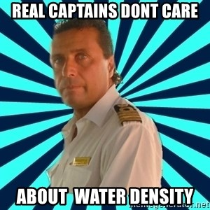 Francseco Schettino - real captains dont care about  water density