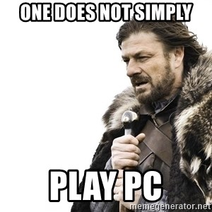 Winter is Coming - one does not simply play pc