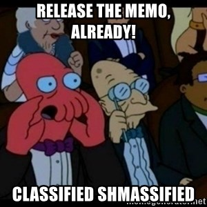 You should Feel Bad - Release the memo, already! classified shmassified