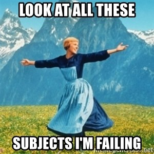 Sound Of Music Lady - Look at all these subjects I'm failing