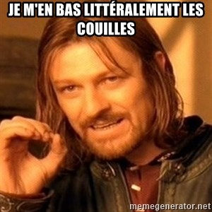 One Does Not Simply - Je m'en bas littéralement les couilles