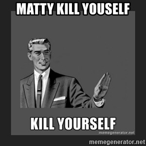 kill yourself guy - matty kill youself