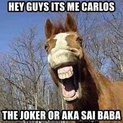Horse - hey guys its me carlos the joker or AKA Sai Baba