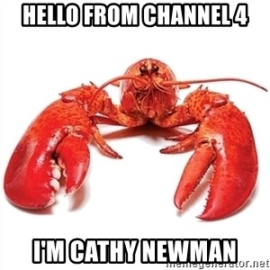 Unable to Relax and Have Fun Lobster - Hello from channel 4 I'm cathy newman