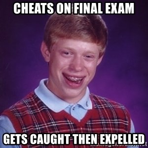 Bad Luck Brian - Cheats on final exam gets caught then expelled
