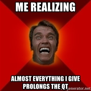 Angry Arnold - Me Realizing Almost everything I give prolongs the QT