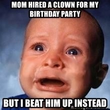 Very Sad Kid - Mom hired a clown for my birthday party  But I beat him up instead