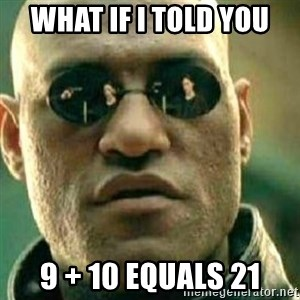 What If I Told You - What if i told you 9 + 10 equals 21