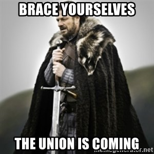 Brace yourselves. - Brace yourselves The union is coming