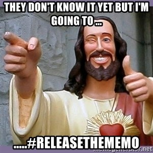 buddy jesus - they don't know it yet but i'm going to ... .....#Releasethememo
