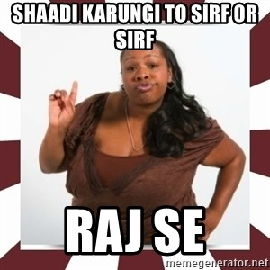 Sassy Black Woman - Shaadi karungi to sirf or sirf Raj se