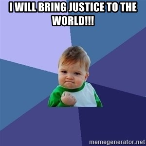 Success Kid - I will bring justice to the world!!!