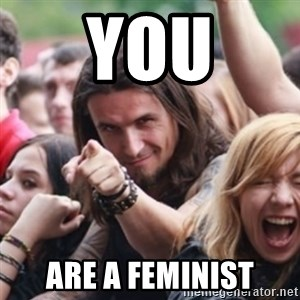 Ridiculously Photogenic Metalhead - you are a feminist