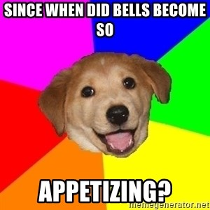 Advice Dog - Since when did bells become so appetizing?