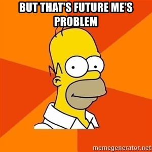 Homer Advice - But That's Future Me's problem