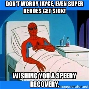 spiderman sick - Don't Worry Jayce, even Super Heroes Get Sick! Wishing you a speedy recovery.