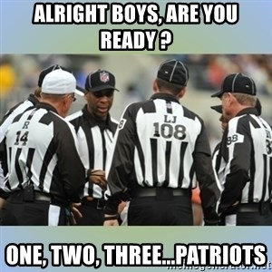 NFL Ref Meeting - Alright boys, are you ready ? ONE, TWO, THREE...PATRIOTS