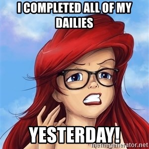 Hipster Ariel - I completed all of my Dailies Yesterday!
