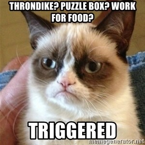 Grumpy Cat  - throndike? puzzle box? work for food? triggered