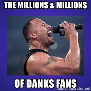 The Rock Catchphrase - The millions & millions Of Danks fans