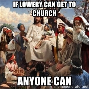 storytime jesus - If Lowery can get to church anyone can