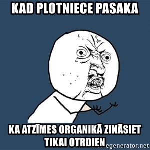 Y U No - Kad plotniece pasaka Ka atzīmes organikā zināsiet tikai otrdien