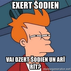 Futurama Fry - Exert šodien Vai dzert šodien un arī rīt?