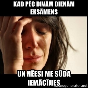 First World Problems - Kad pēc divām dienām eksāmens Un nēesi me sūda iemācījies