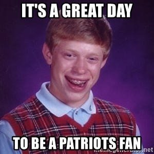 Bad Luck Brian - It's a great day to be a Patriots fan