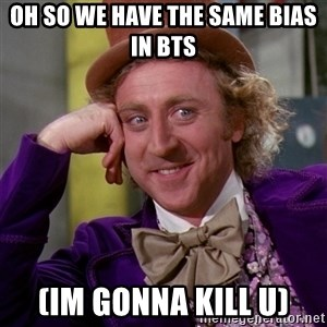 Willy Wonka - oh so we have the same bias in bts (im gonna kill u)