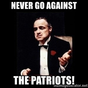The Godfather - Never go against The Patriots!