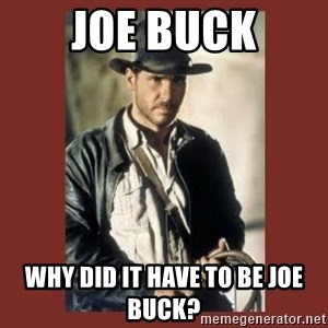 Indiana Jones - Joe Buck Why did it have to be Joe Buck?