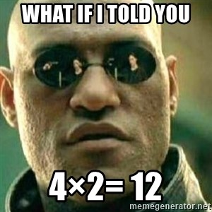 What If I Told You - What if i told you  4×2= 12
