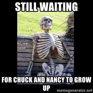 Still Waiting - Still Waiting For Chuck and Nancy to Grow up