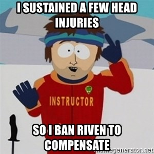SouthPark Bad Time meme - i sustained a few head injuries so i ban riven to compensate