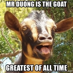 Illogical Goat - MR DUONG Is THE GOAT GREATEST OF ALL TIME