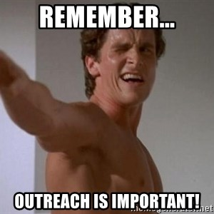 american psycho - Remember... Outreach is important!