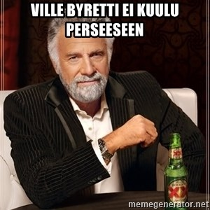 The Most Interesting Man In The World - Ville byretti ei kuulu perseeseen