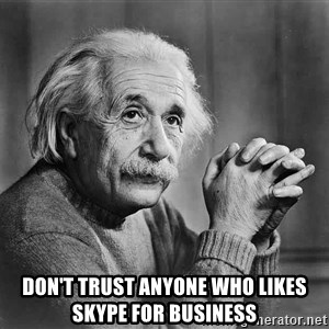 Albert Einstein - Don't trust anyone who likes Skype for Business