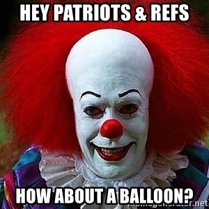 Pennywise the Clown - Hey Patriots & Refs  How about a balloon?