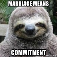 Sexual Sloth - MARRIAGE MEANS COMMITMENT