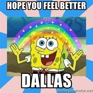 Spongebob Imagination - HOPE YOU FEEL BETTER  DALLAS