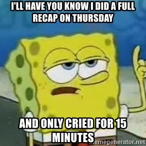 Tough Spongebob - i'll have you know i did a full recap on Thursday and only cried for 15 minutes
