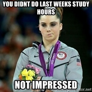 McKayla Maroney Not Impressed - you didnt do last weeks study hours not impressed
