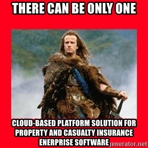 Highlander - there can be only one cloud-based platform solution for property and casualty insurance enerprise software
