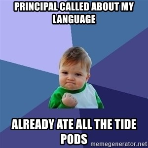 Success Kid - PRINCIPAL CALLED ABOUT MY LANGUAGE ALREADY ATE ALL THE TIDE PODS