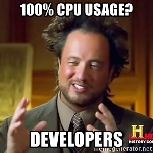 Ancient Aliens - 100% CPU USAGE? DEVELOPERS