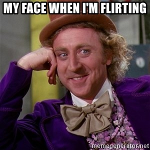 Willy Wonka - My face when I'm flirting