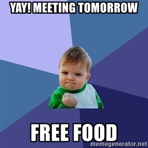 Success Kid - Yay! Meeting Tomorrow Free Food